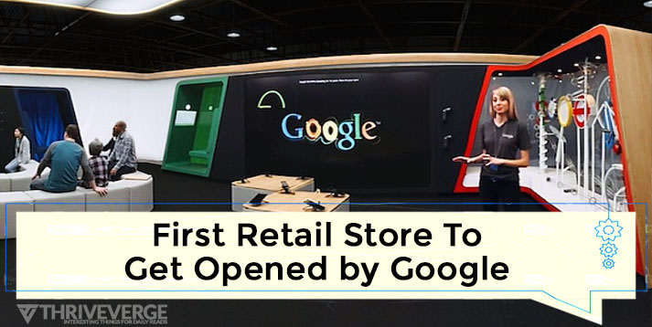 First Retail Store To Get Opened by Google