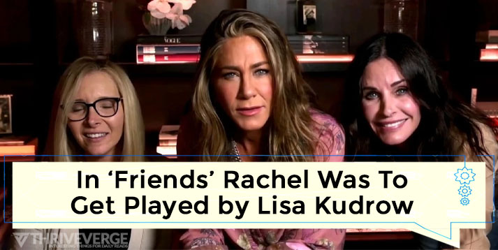 In 'Friends' Rachel was to originally get played by Lisa Kudrow