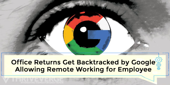 Office Returns get backtracked by Google, allowing remote working for employee