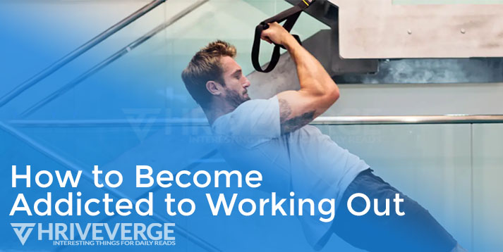Become Addicted to Working Out