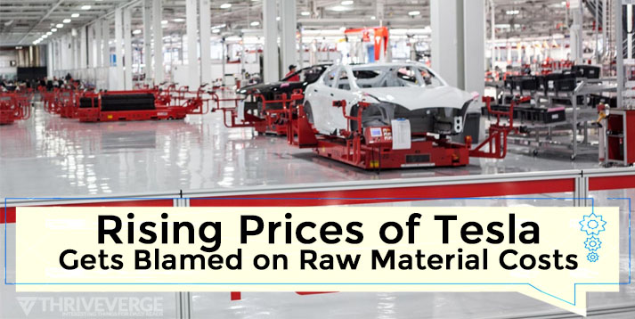 Rising Prices of Tesla Gets Blamed on Raw Material Costs By Elon Musk